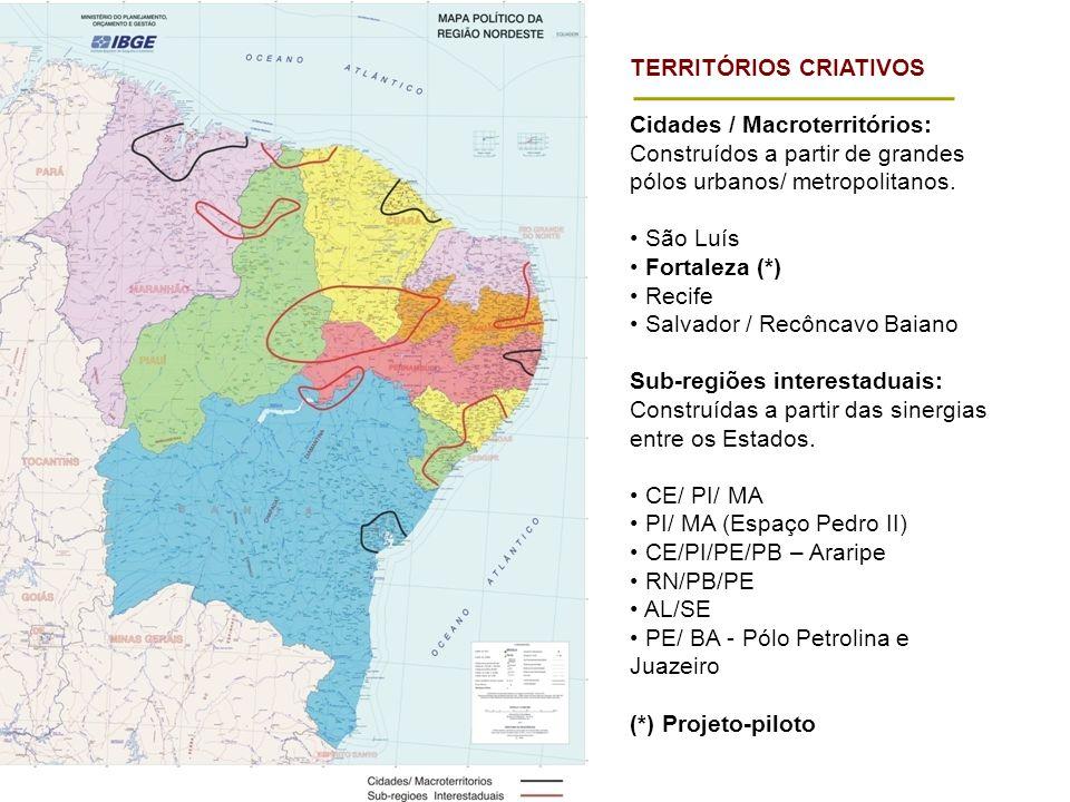 TERRITÓRIOS CRIATIVOS Cidades / Macroterritórios: Construídos a partir de grandes pólos urbanos/ metropolitanos.
