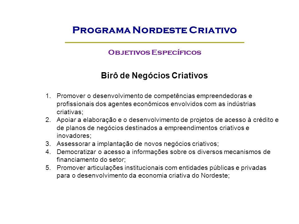 Birô de Negócios Criativos 1.Promover o desenvolvimento de competências empreendedoras e profissionais dos agentes econômicos envolvidos com as indúst