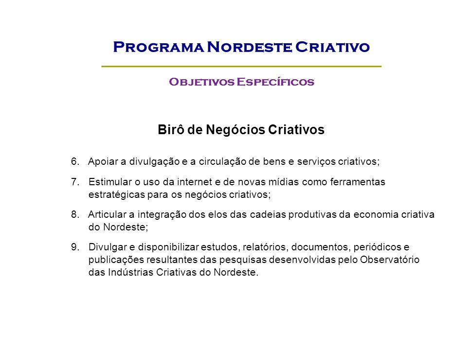Birô de Negócios Criativos 6. Apoiar a divulgação e a circulação de bens e serviços criativos; 7. Estimular o uso da internet e de novas mídias como f