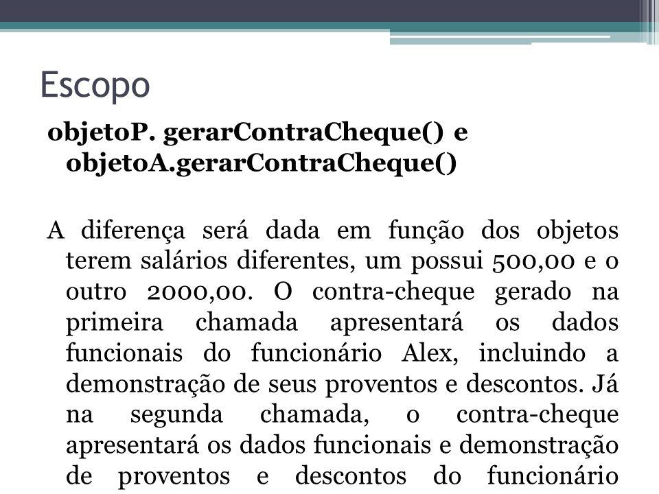 Escopo objetoP. gerarContraCheque() e objetoA.gerarContraCheque() A diferença será dada em função dos objetos terem salários diferentes, um possui 500
