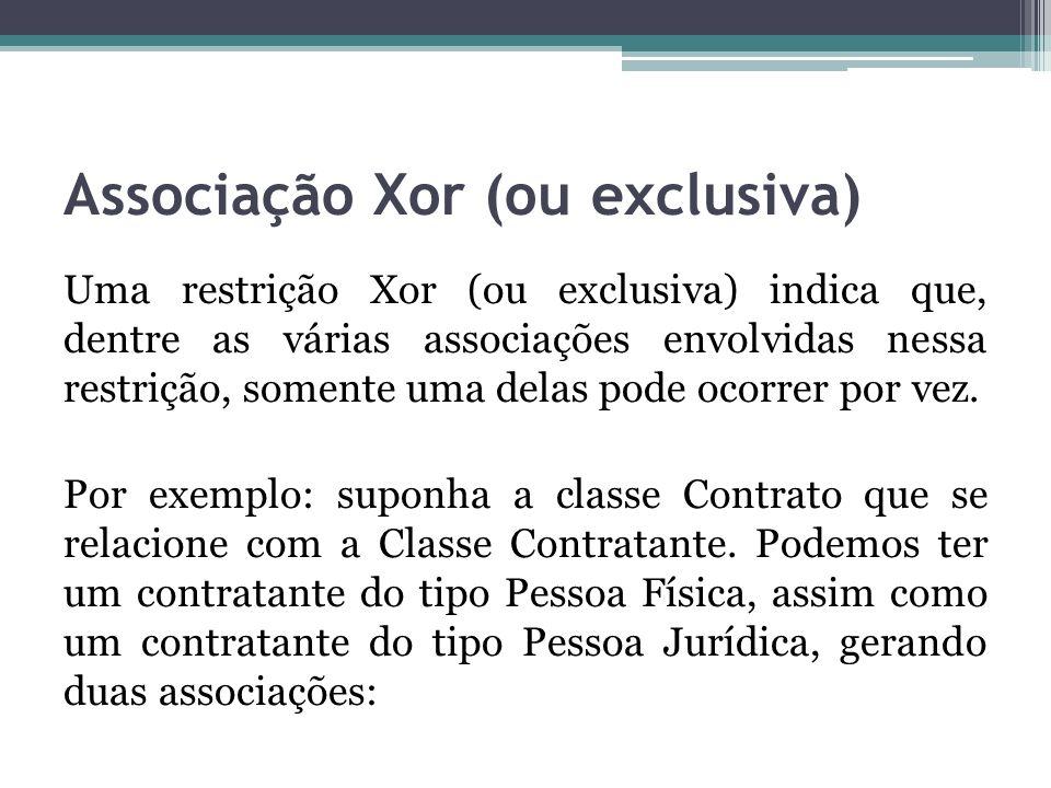 Associação Xor (ou exclusiva) Uma restrição Xor (ou exclusiva) indica que, dentre as várias associações envolvidas nessa restrição, somente uma delas