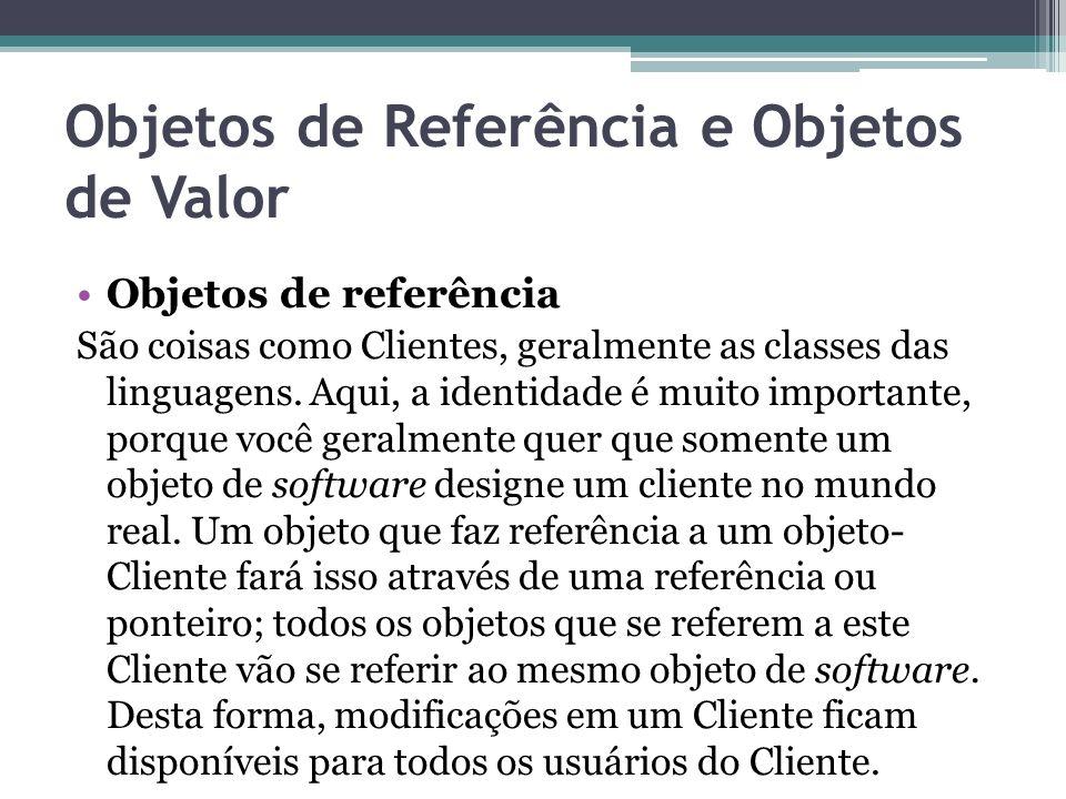 Objetos de Referência e Objetos de Valor Objetos de referência São coisas como Clientes, geralmente as classes das linguagens. Aqui, a identidade é mu