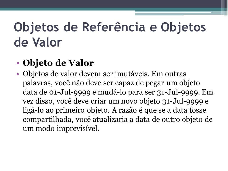 Objetos de Referência e Objetos de Valor Objeto de Valor Objetos de valor devem ser imutáveis. Em outras palavras, você não deve ser capaz de pegar um