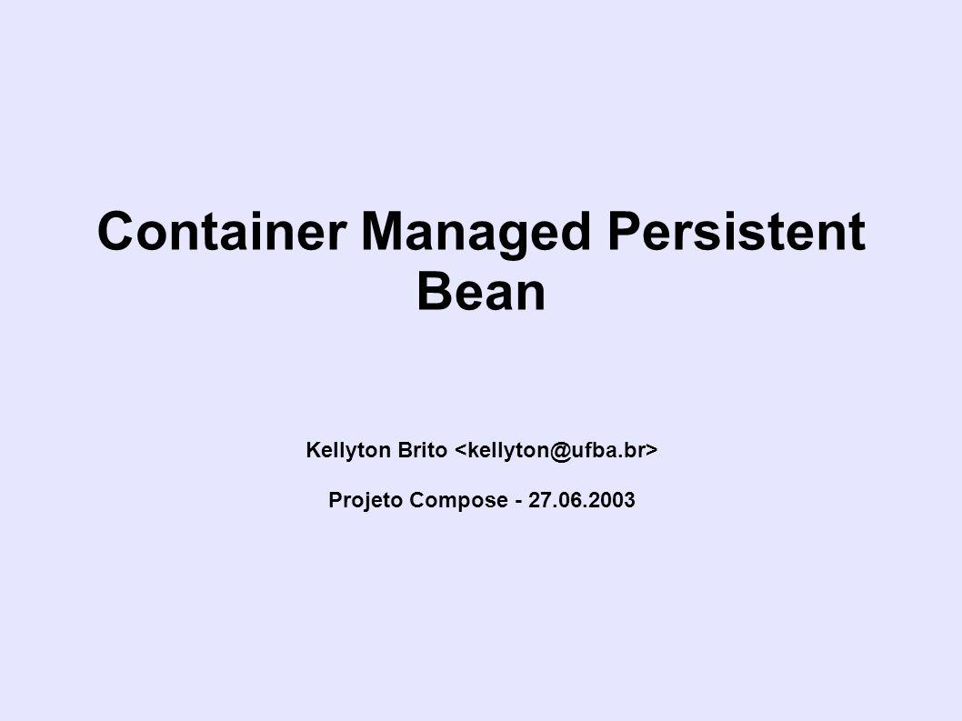 Container Managed Persistent Bean Kellyton Brito Projeto Compose - 27.06.2003