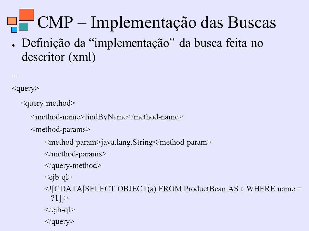 CMP – Implementação das Buscas Definição da implementação da busca feita no descritor (xml)... findByName java.lang.String...