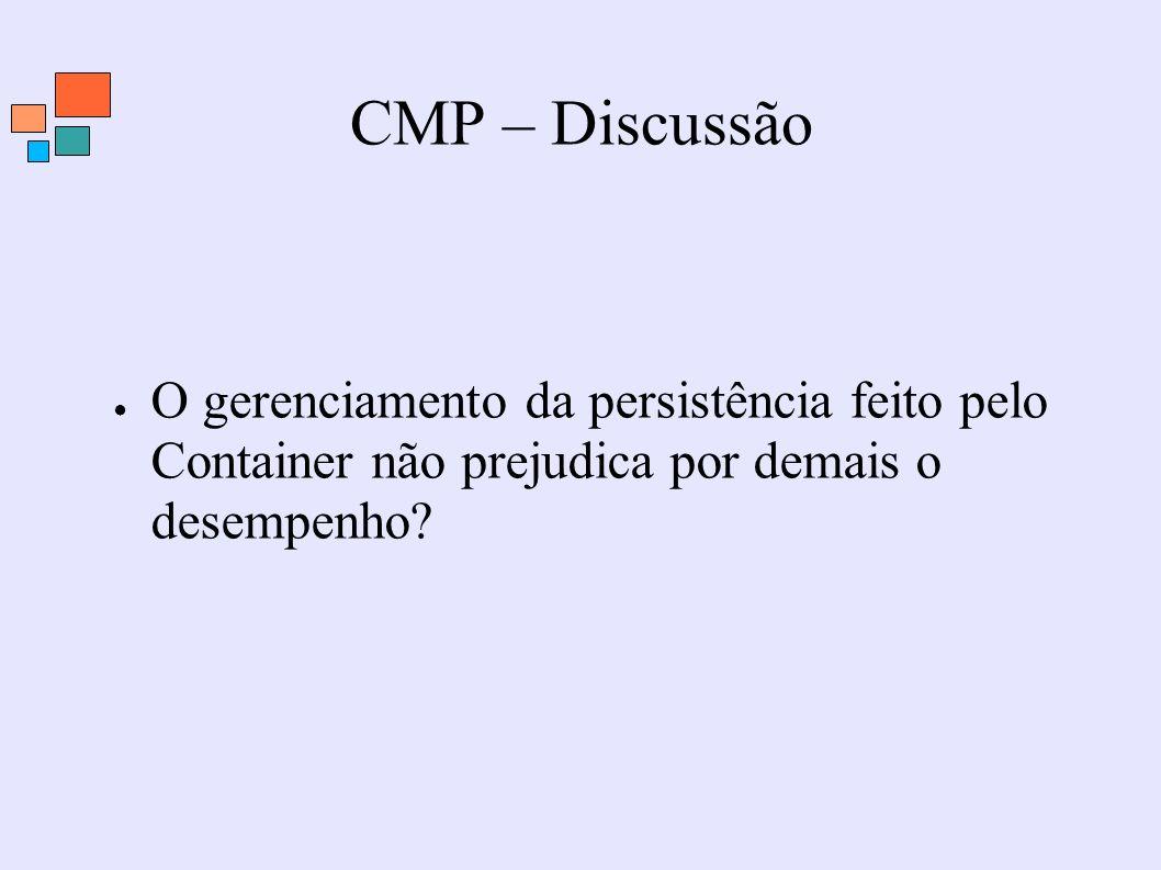 CMP – Discussão O gerenciamento da persistência feito pelo Container não prejudica por demais o desempenho?