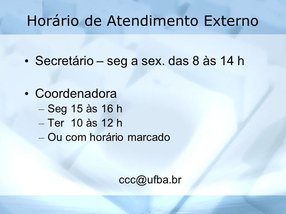 Horário de Atendimento Externo Secretário – seg a sex. das 8 às 14 h Coordenadora – Seg 15 às 16 h – Ter 10 às 12 h – Ou com horário marcado ccc@ufba.