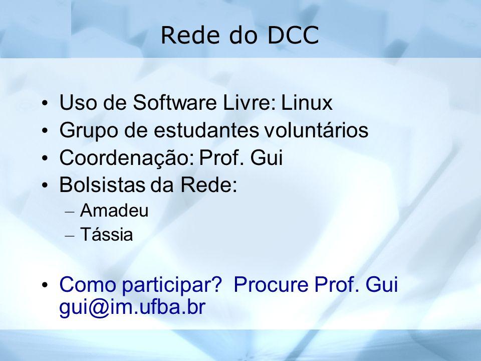 Rede do DCC Uso de Software Livre: Linux Grupo de estudantes voluntários Coordenação: Prof. Gui Bolsistas da Rede: – Amadeu – Tássia Como participar?