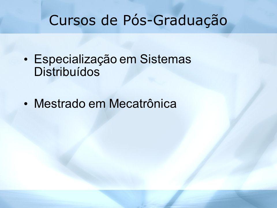 Cursos de Pós-Graduação Especialização em Sistemas Distribuídos Mestrado em Mecatrônica