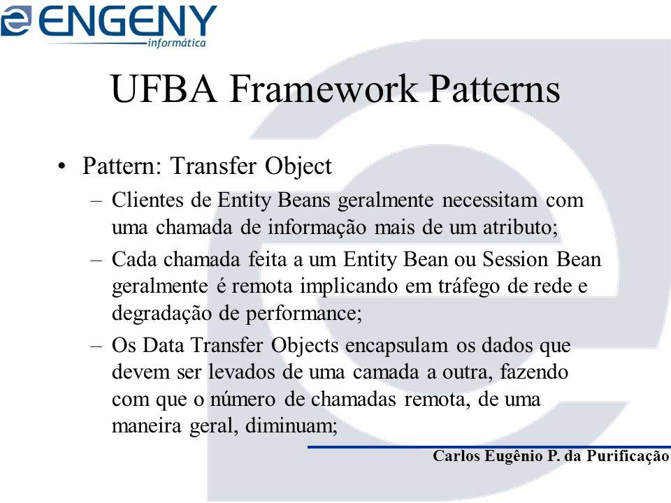 Carlos Eugênio P. da Purificação UFBA Framework Patterns Pattern: Transfer Object –Clientes de Entity Beans geralmente necessitam com uma chamada de i