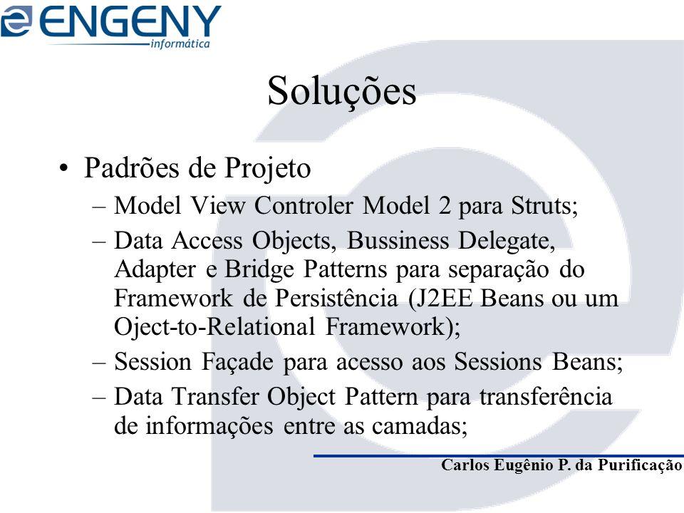 Carlos Eugênio P. da Purificação Soluções Padrões de Projeto –Model View Controler Model 2 para Struts; –Data Access Objects, Bussiness Delegate, Adap