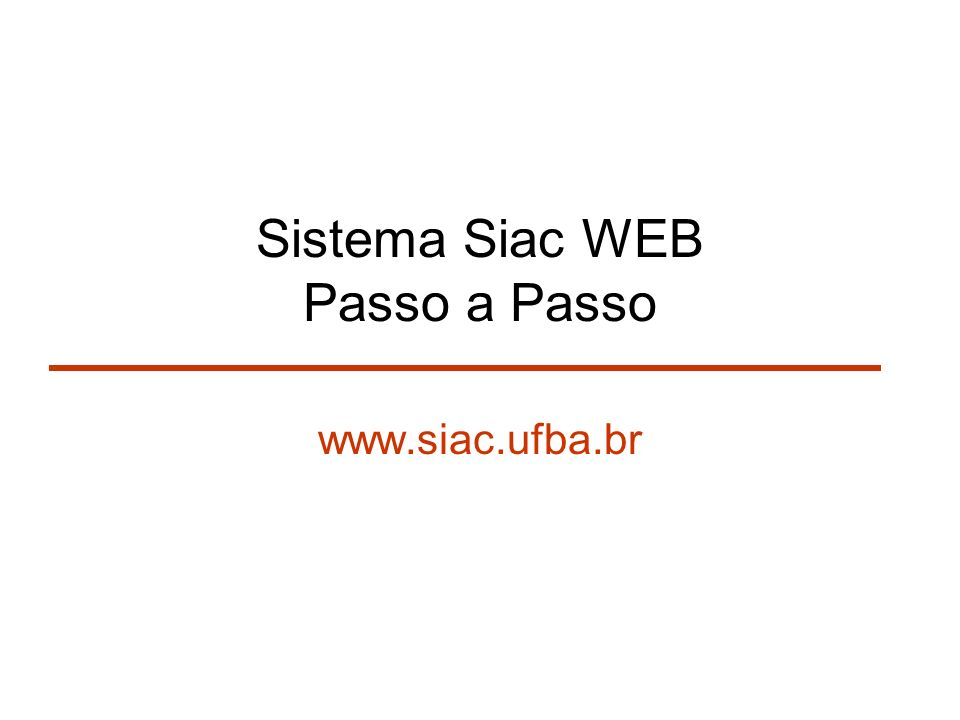 Sistema Siac WEB Passo a Passo www.siac.ufba.br
