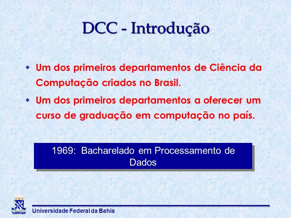 Universidade Federal da Bahia DCC - Introdução Um dos primeiros departamentos de Ciência da Computação criados no Brasil. Um dos primeiros departament