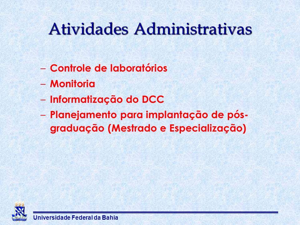 Universidade Federal da Bahia Atividades Administrativas – Controle de laboratórios – Monitoria – Informatização do DCC – Planejamento para implantaçã