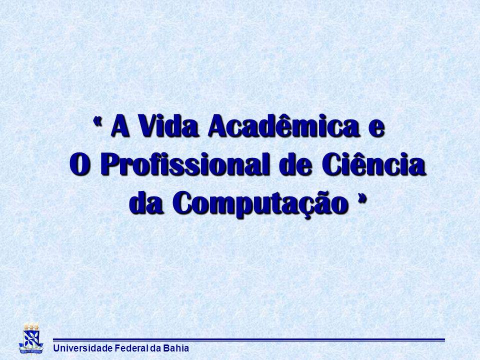 Universidade Federal da Bahia « A Vida Acadêmica e O Profissional de Ciência da Computação »