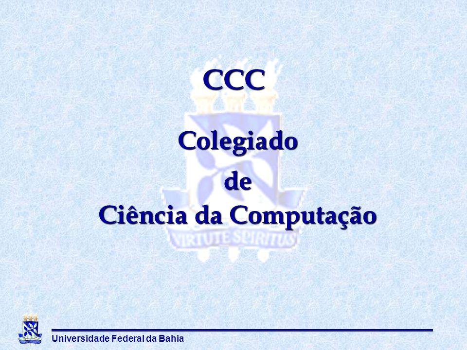 Universidade Federal da Bahia Colegiado de Ciência da Computação CCC