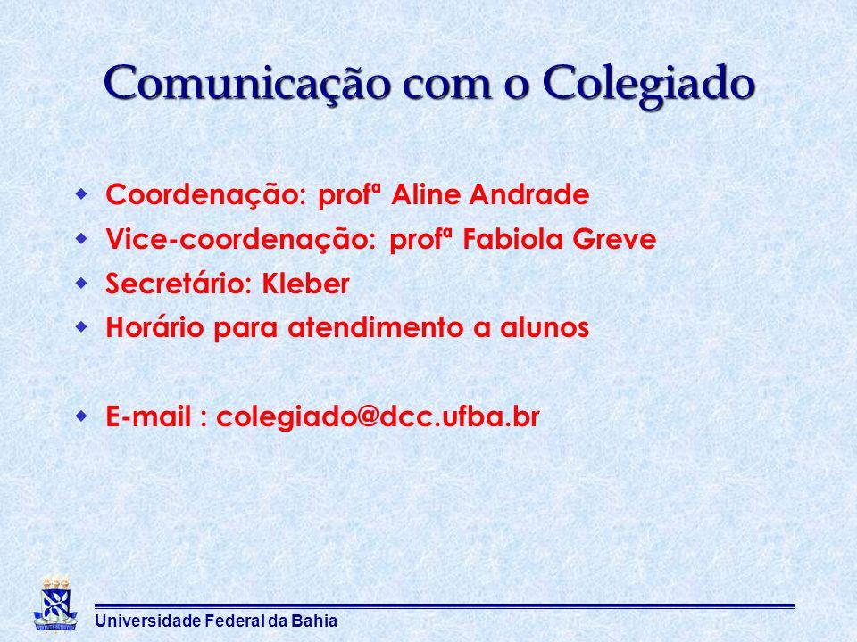 Universidade Federal da Bahia Comunicação com o Colegiado Coordenação: profª Aline Andrade Vice-coordenação: profª Fabiola Greve Secretário: Kleber Ho