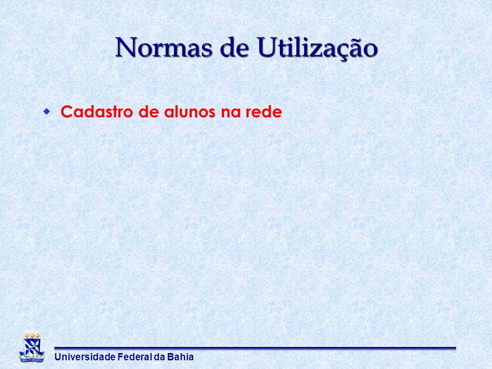 Universidade Federal da Bahia Normas de Utilização Cadastro de alunos na rede
