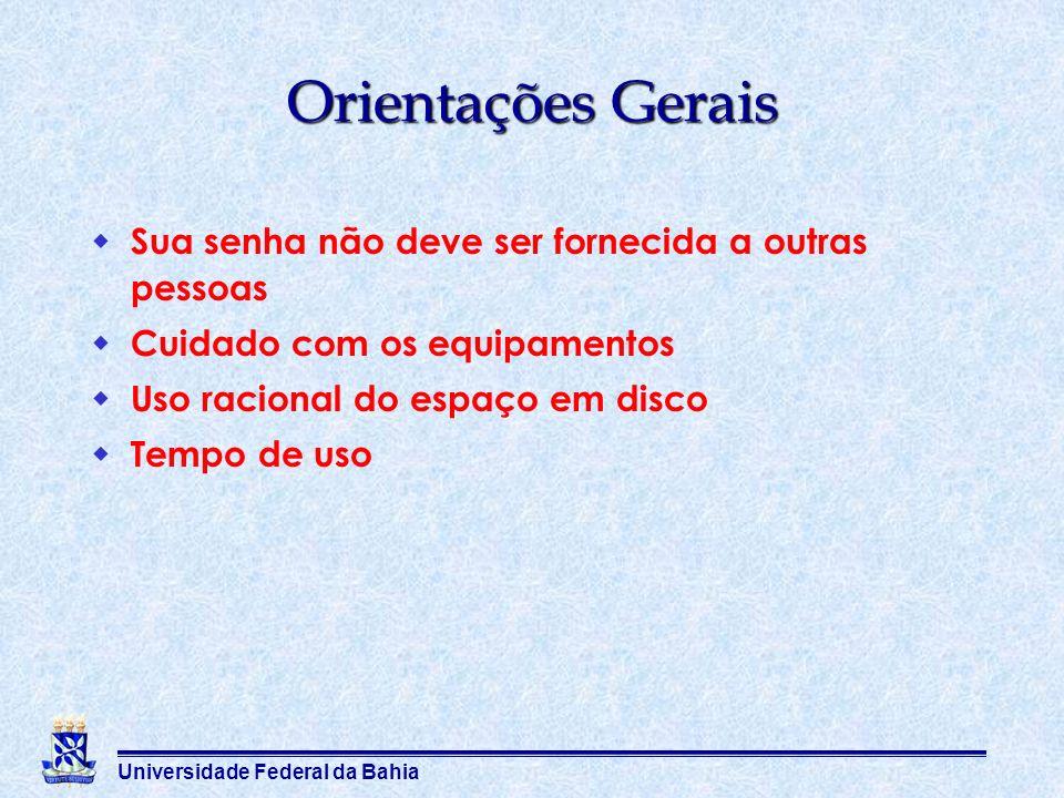 Universidade Federal da Bahia Orientações Gerais Sua senha não deve ser fornecida a outras pessoas Cuidado com os equipamentos Uso racional do espaço