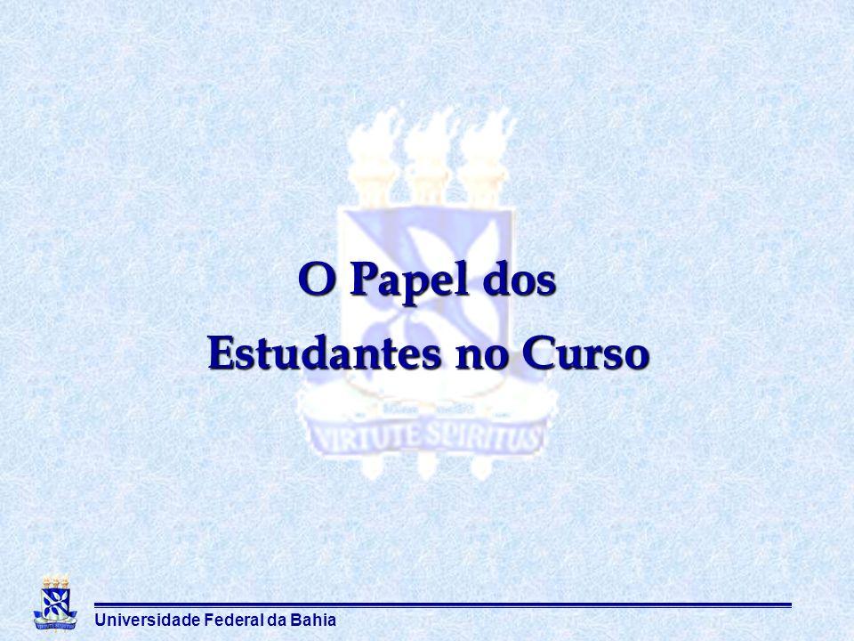 Universidade Federal da Bahia O Papel dos Estudantes no Curso