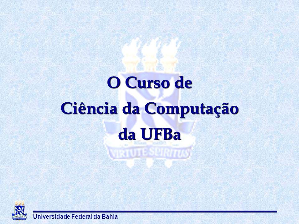 Universidade Federal da Bahia O Curso de Ciência da Computação da UFBa