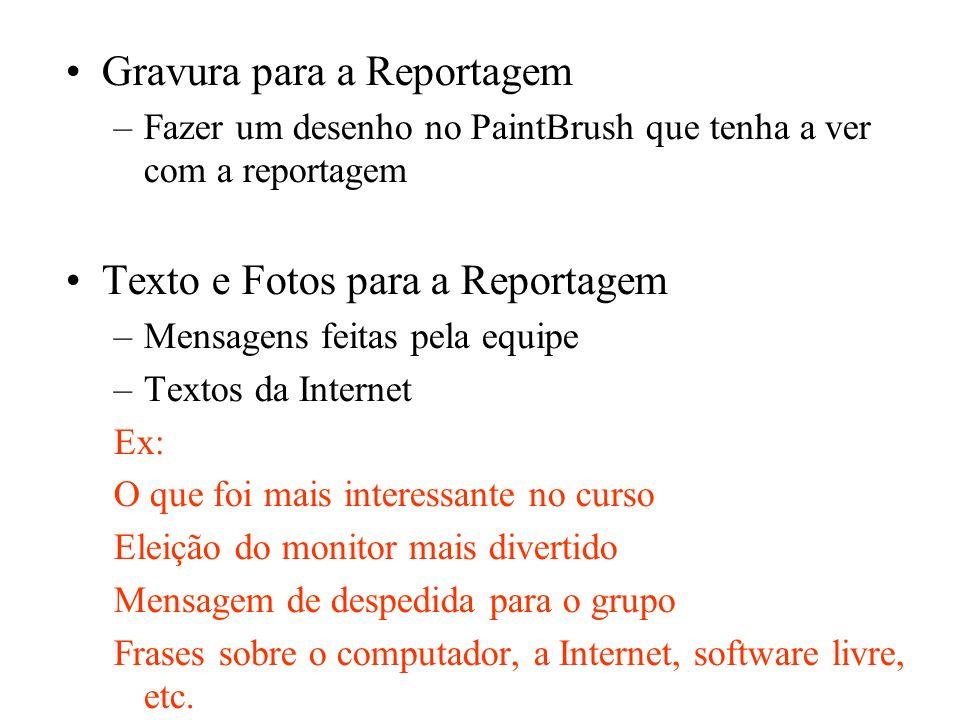 Gravura para a Reportagem –Fazer um desenho no PaintBrush que tenha a ver com a reportagem Texto e Fotos para a Reportagem –Mensagens feitas pela equi