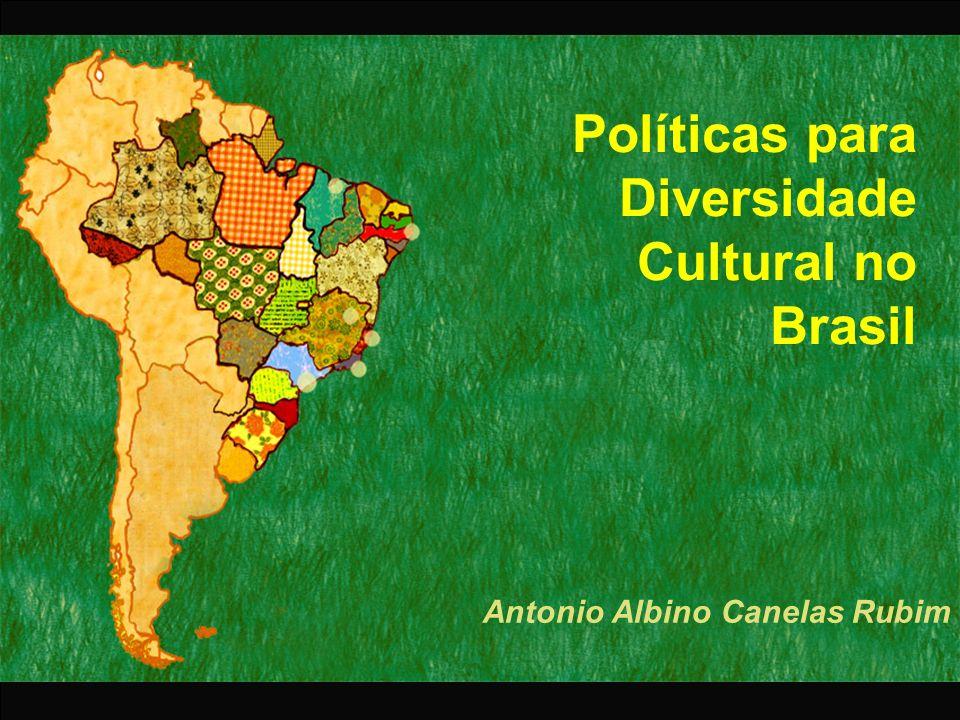 Políticas para Diversidade Cultural no Brasil Antonio Albino Canelas Rubim