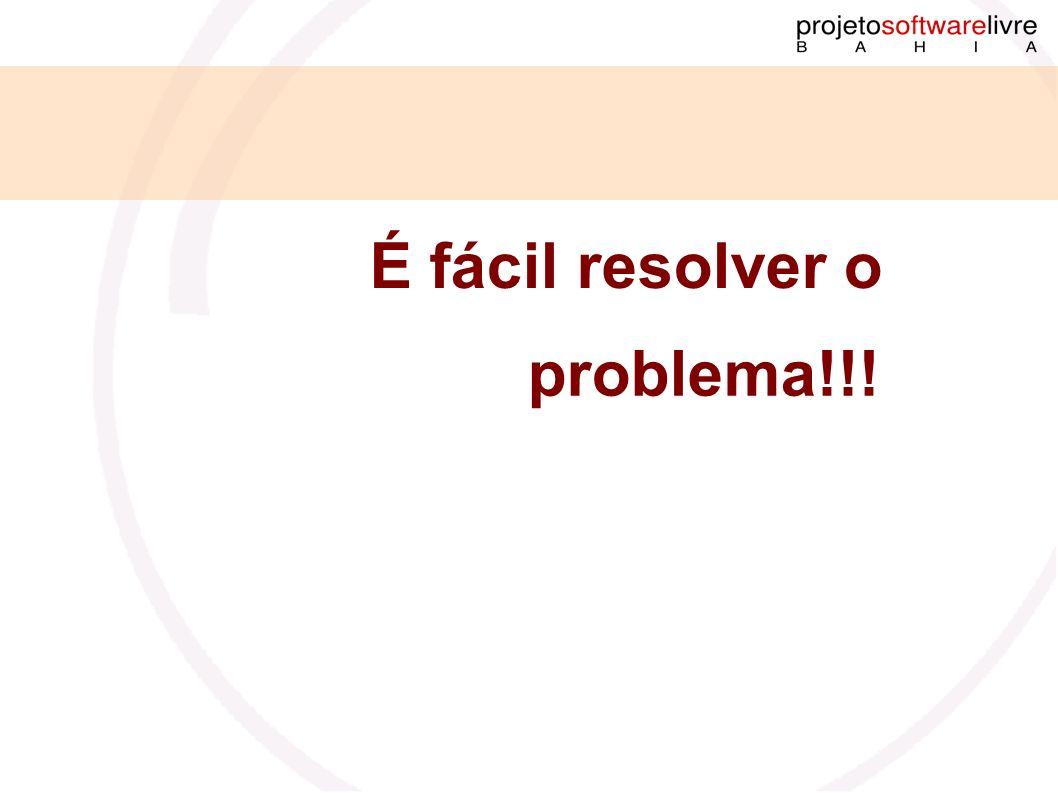 É fácil resolver o problema!!!