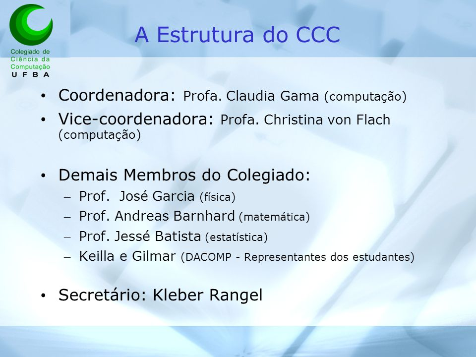 A Estrutura do CCC Coordenadora: Profa. Claudia Gama (computação) Vice-coordenadora: Profa.