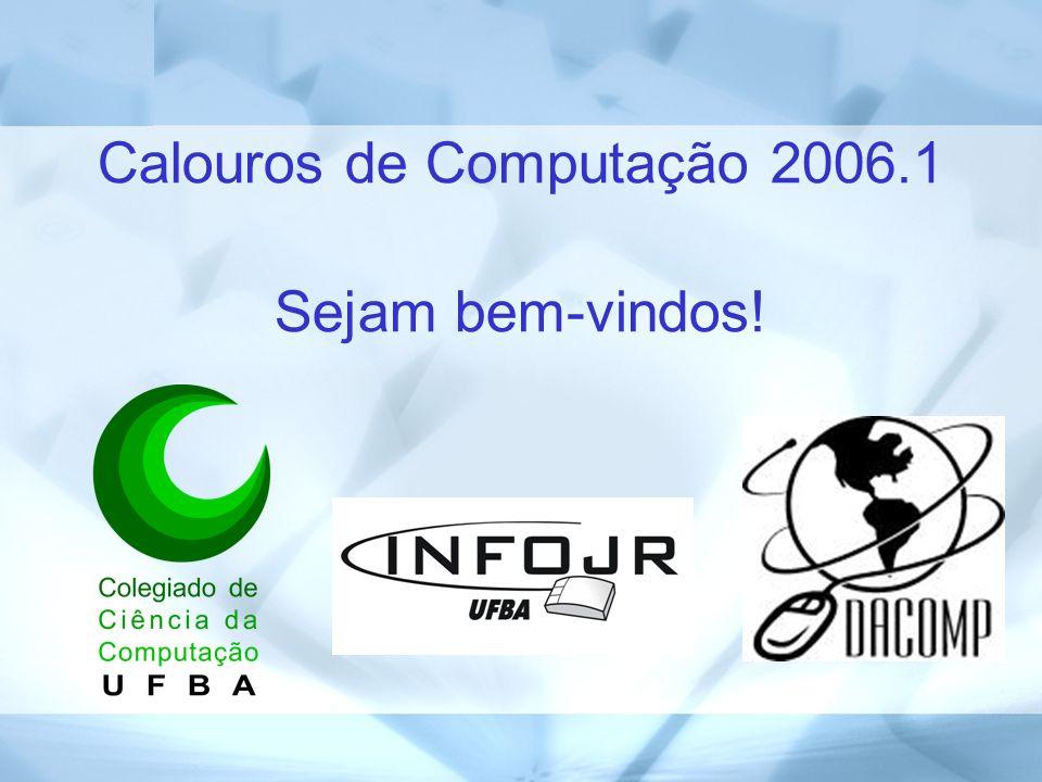Calouros de Computação 2006.1 Sejam bem-vindos!