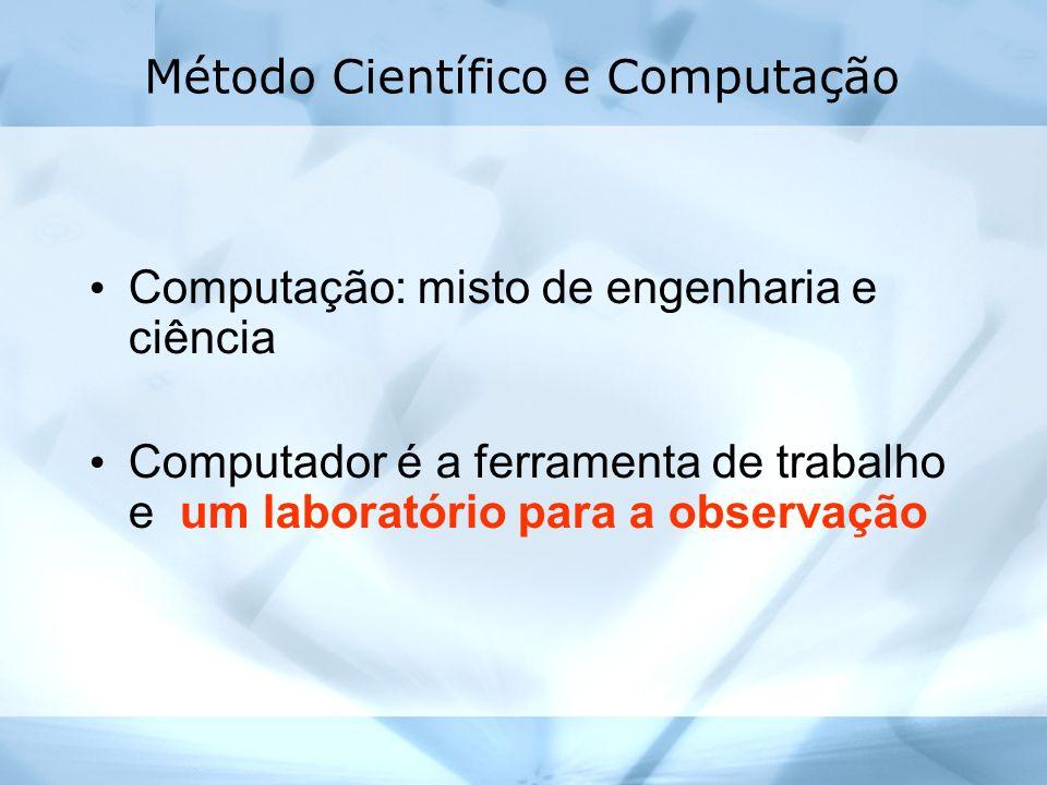 Método Científico e Computação Computação: misto de engenharia e ciência Computador é a ferramenta de trabalho e um laboratório para a observação