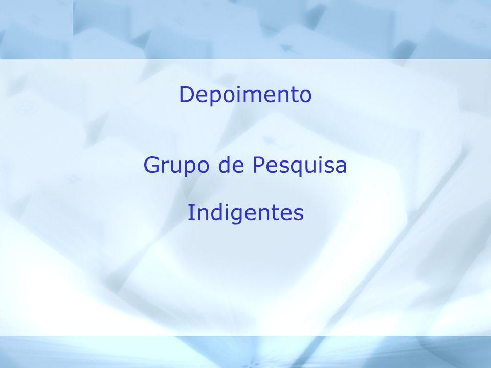 Depoimento Grupo de Pesquisa Indigentes