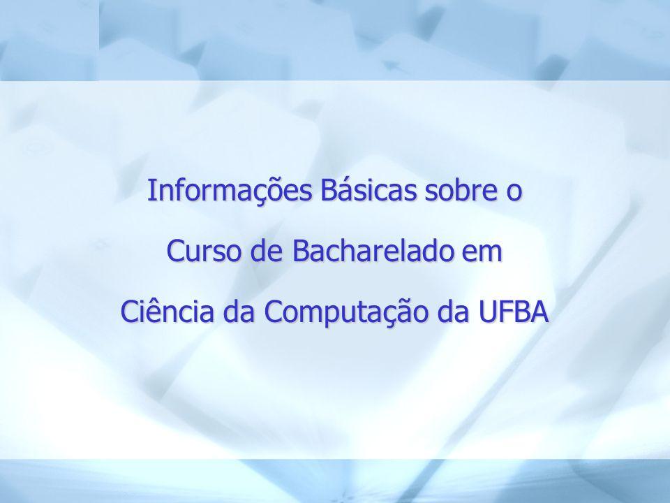 Informações Básicas sobre o Curso de Bacharelado em Ciência da Computação da UFBA