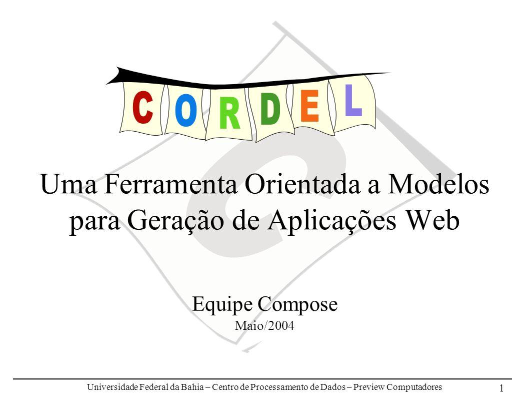 Universidade Federal da Bahia – Centro de Processamento de Dados – Preview Computadores 1 Uma Ferramenta Orientada a Modelos para Geração de Aplicações Web Equipe Compose Maio/2004