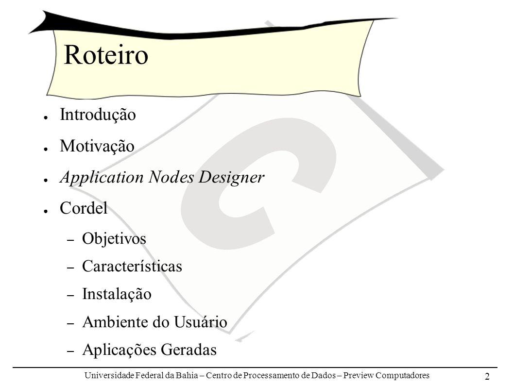 Universidade Federal da Bahia – Centro de Processamento de Dados – Preview Computadores 2 Roteiro Introdução Motivação Application Nodes Designer Cord