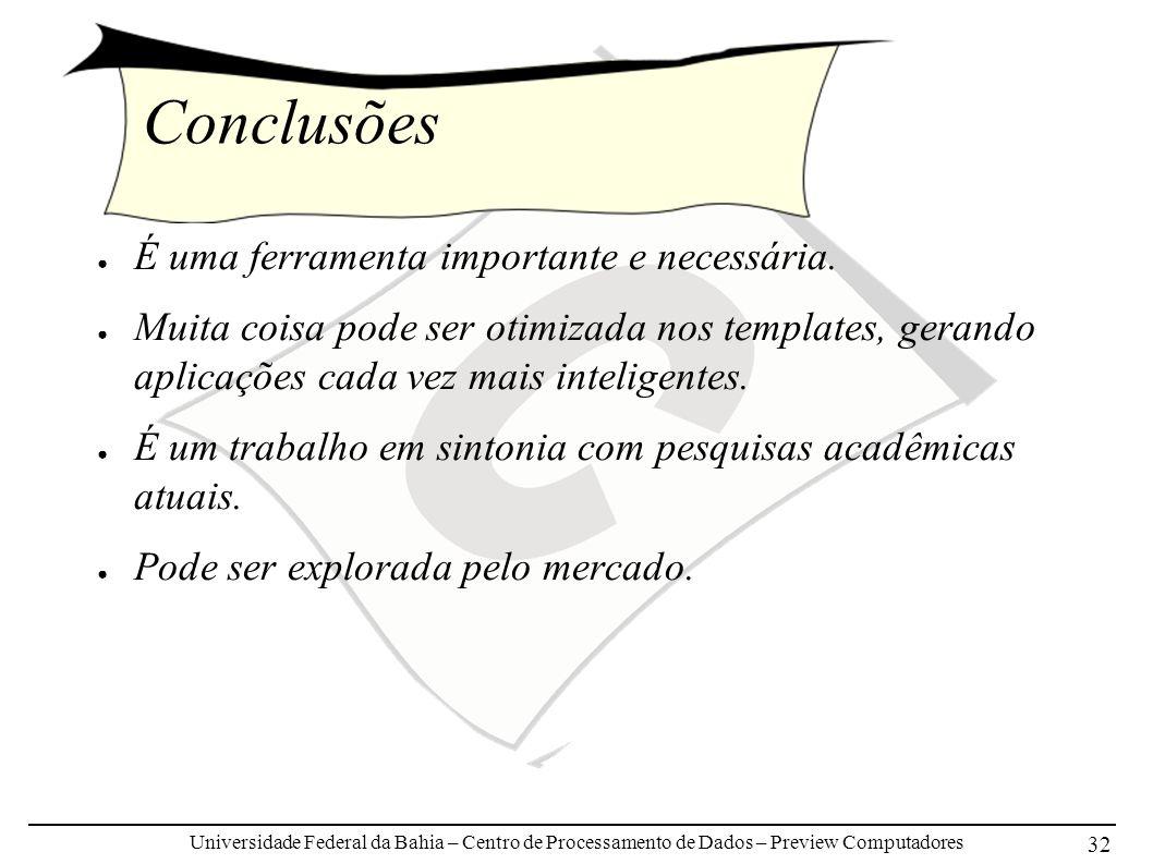 Universidade Federal da Bahia – Centro de Processamento de Dados – Preview Computadores 32 Conclusões É uma ferramenta importante e necessária. Muita