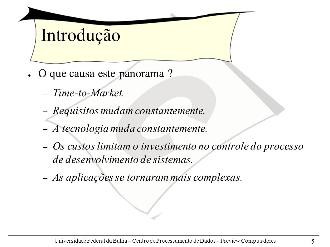 Universidade Federal da Bahia – Centro de Processamento de Dados – Preview Computadores 6 Introdução Algumas tecnologias vêm tentando mudar este cenário: – Orientação a objetos, componentes distribuídos, padrões de projeto e frameworks.