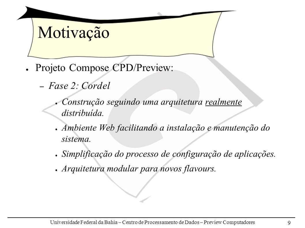 Universidade Federal da Bahia – Centro de Processamento de Dados – Preview Computadores 9 Motivação Projeto Compose CPD/Preview: – Fase 2: Cordel Cons
