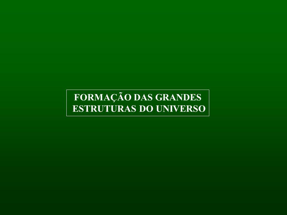 FORMAÇÃO DAS GRANDES ESTRUTURAS DO UNIVERSO