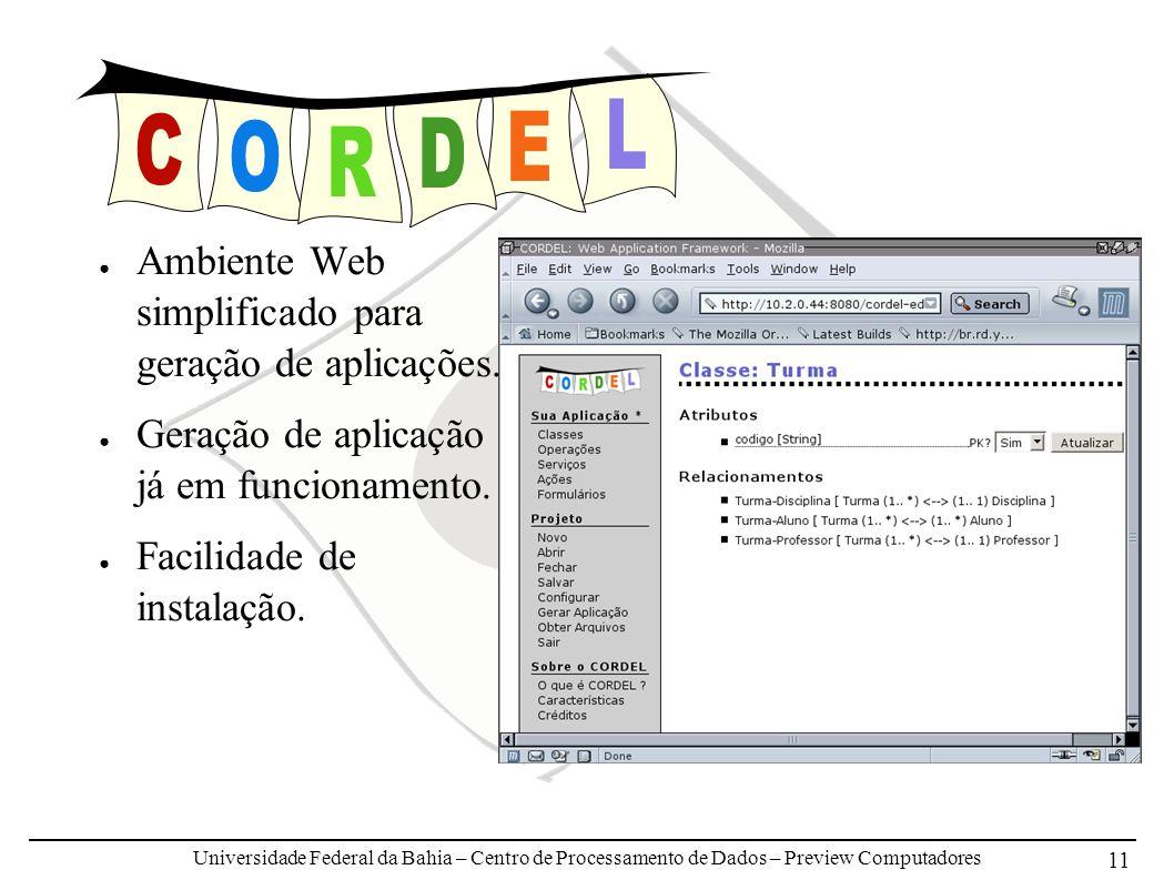Universidade Federal da Bahia – Centro de Processamento de Dados – Preview Computadores 11 Ambiente Web simplificado para geração de aplicações. Geraç