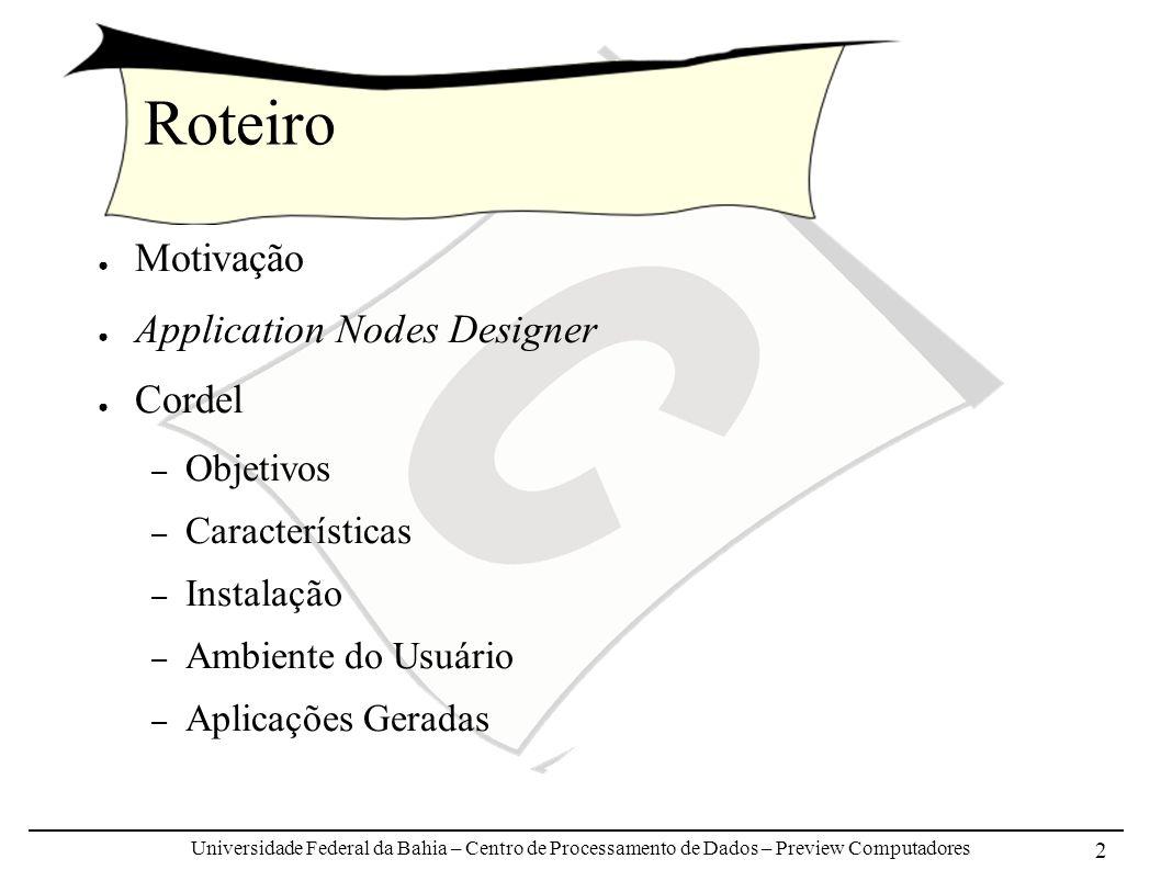 Universidade Federal da Bahia – Centro de Processamento de Dados – Preview Computadores 2 Roteiro Motivação Application Nodes Designer Cordel – Objeti