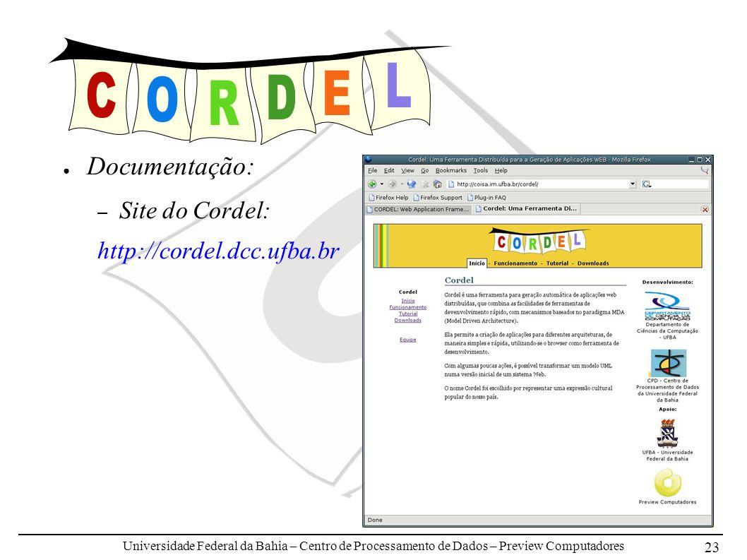 Universidade Federal da Bahia – Centro de Processamento de Dados – Preview Computadores 23 Documentação: – Site do Cordel: http://cordel.dcc.ufba.br