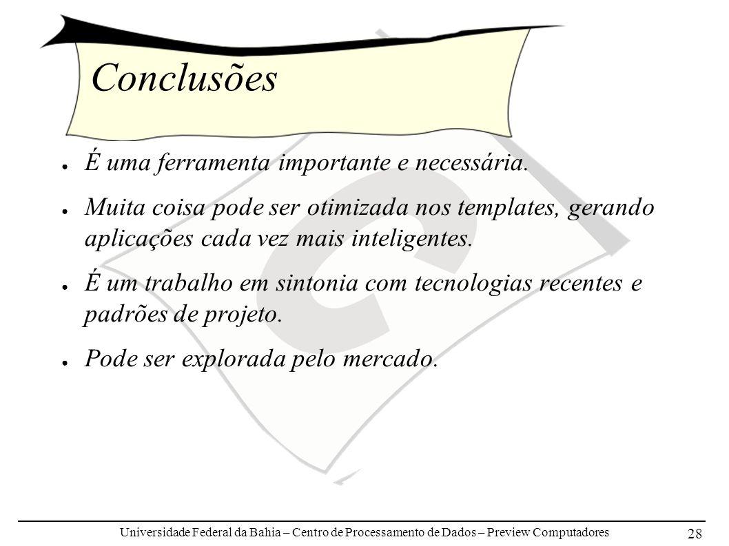 Universidade Federal da Bahia – Centro de Processamento de Dados – Preview Computadores 28 Conclusões É uma ferramenta importante e necessária. Muita