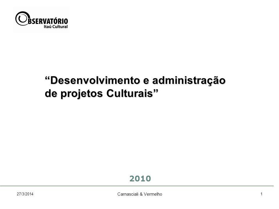 27/3/2014 Carnasciali & Vermelho 1 Desenvolvimento e administração de projetos Culturais 2010