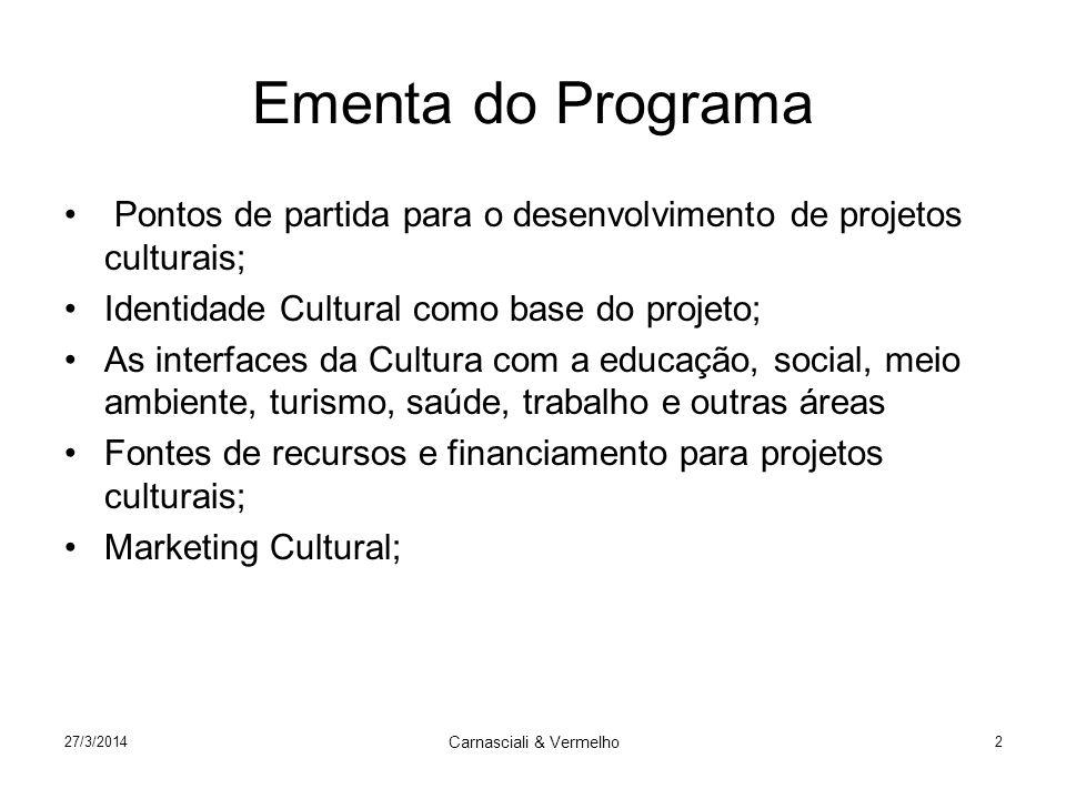 27/3/2014 Carnasciali & Vermelho 2 Ementa do Programa Pontos de partida para o desenvolvimento de projetos culturais; Identidade Cultural como base do