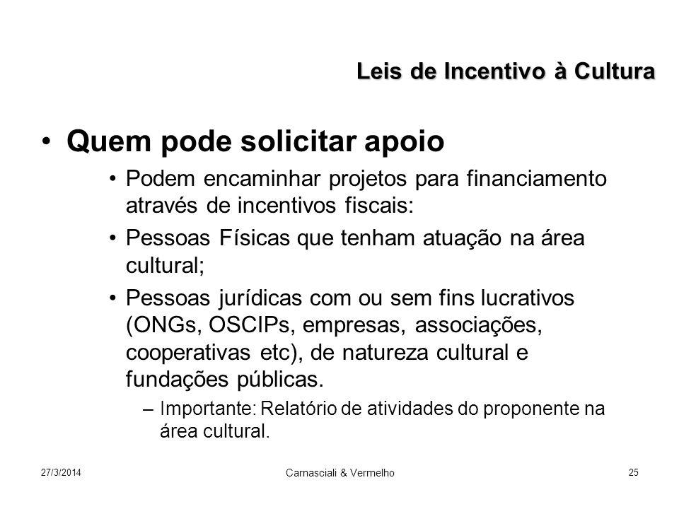 27/3/2014 Carnasciali & Vermelho 25 Quem pode solicitar apoio Podem encaminhar projetos para financiamento através de incentivos fiscais: Pessoas Físi