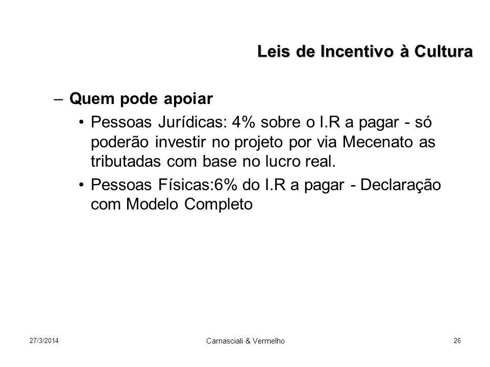 27/3/2014 Carnasciali & Vermelho 26 –Quem pode apoiar Pessoas Jurídicas: 4% sobre o I.R a pagar - só poderão investir no projeto por via Mecenato as t