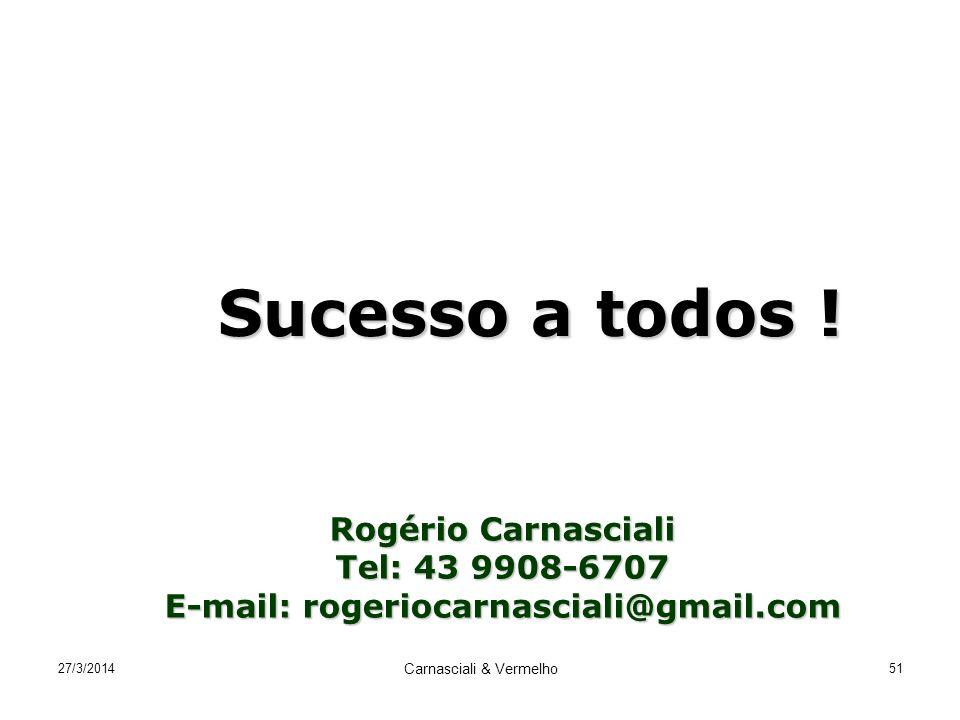 27/3/2014 Carnasciali & Vermelho 51 Rogério Carnasciali Tel: 43 9908-6707 E-mail: rogeriocarnasciali@gmail.com Sucesso a todos !