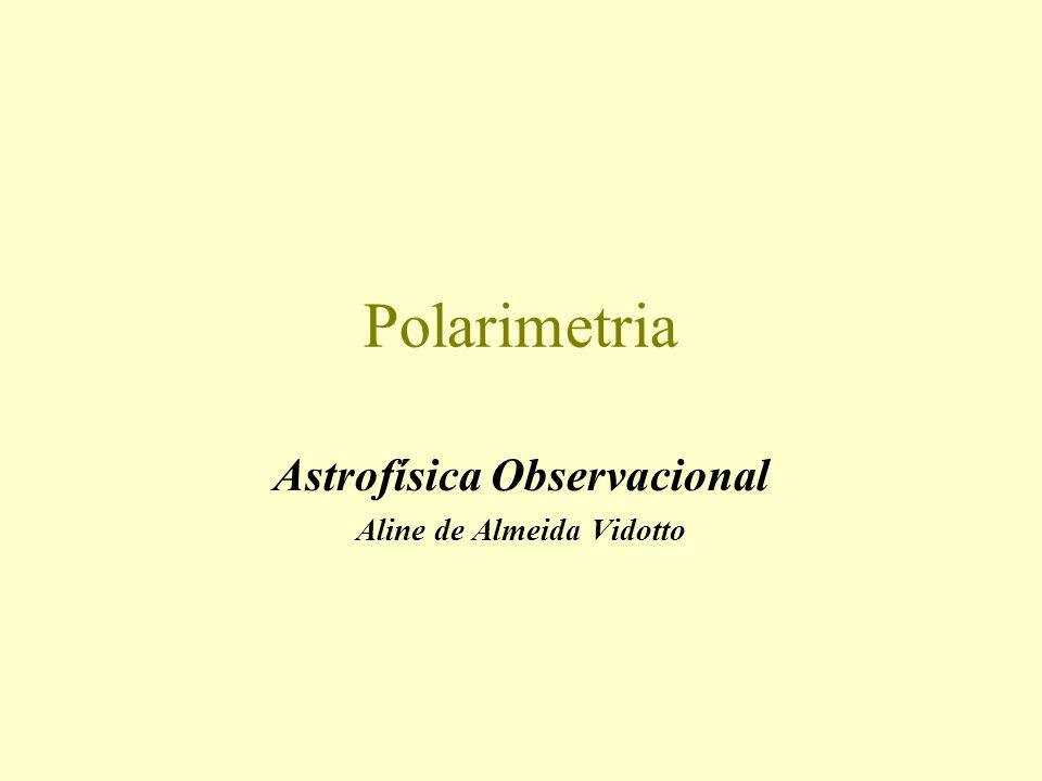 Resumo Polarização Parâmetros de Stokes Elementos ópticos –analisadores –retardadores Redução de dados