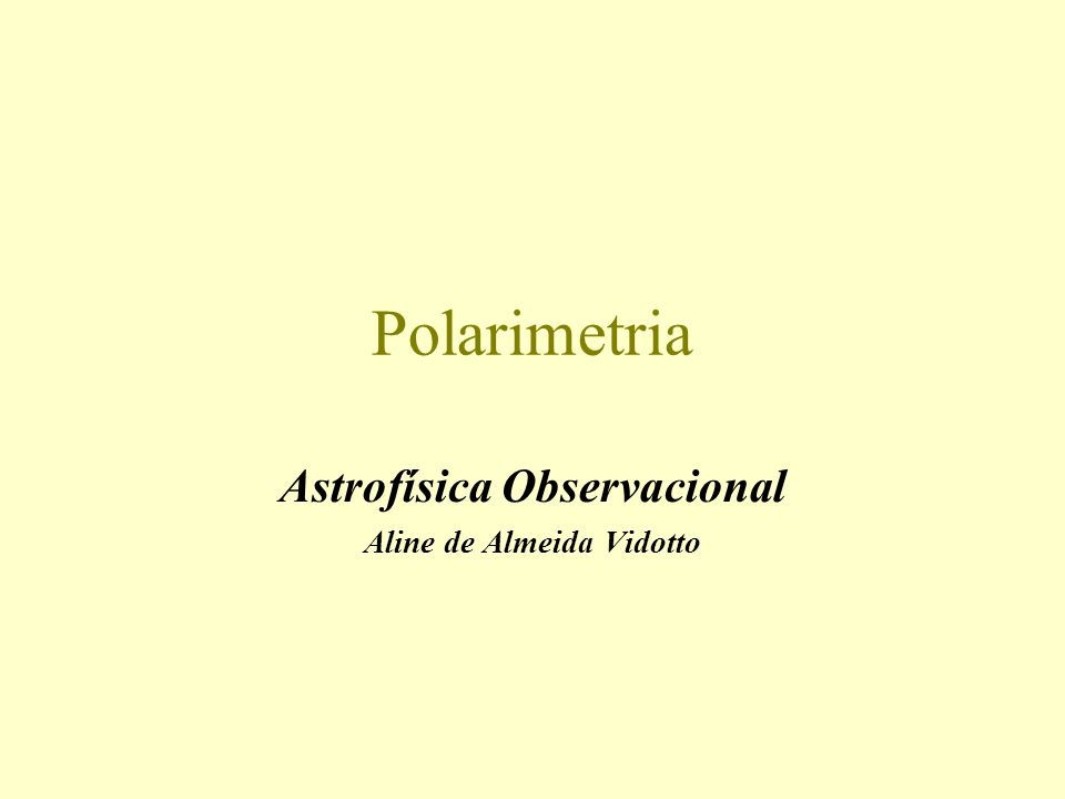 Polarimetria Astrofísica Observacional Aline de Almeida Vidotto